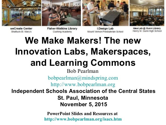 We Make Makers! The new Innovation Labs, Makerspaces, and Learning Commons PowerPoint Slides and Resources at http://www.b...