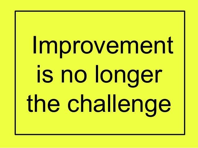 Improvement is no longer the challenge
