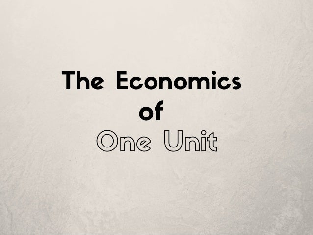 The Economics of One Unit