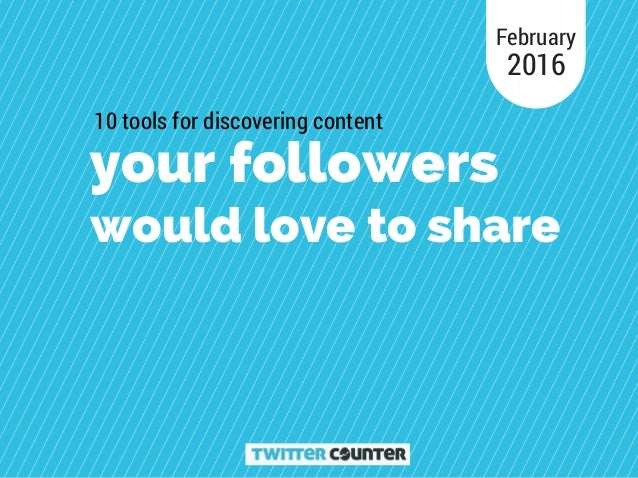 your followers would love to share 10 tools for discovering content February 2016