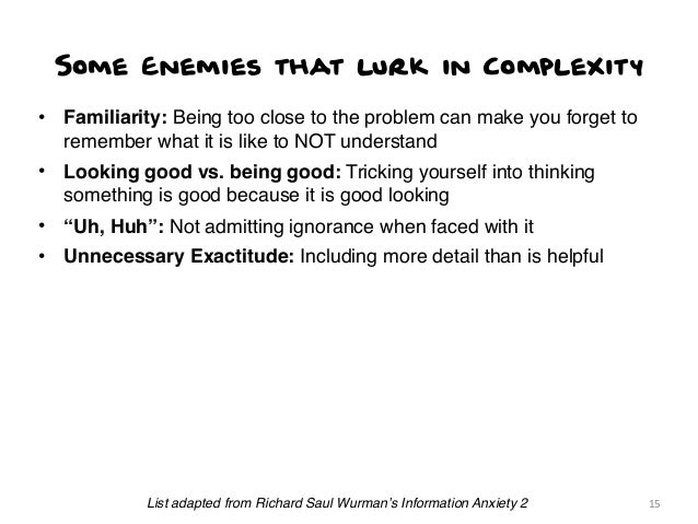 Some Enemies that lurk in Complexity •  Familiarity: Being too close to the problem can make you forget to remember what i...