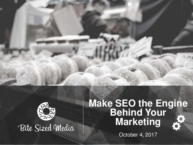 Make SEO the Engine Behind Your Marketing October 4, 2017