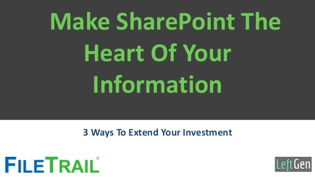 Make SharePoint The Heart Of Your Information 3 Ways To Extend Your Investment