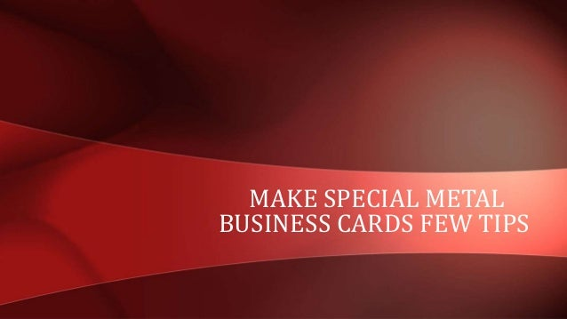 Make special metal business cards few tips make special metal business cards few tips 1 638gcb1432901627 reheart Images