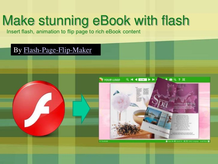 Make stunning eBook with flashInsert flash, animation to flip page to rich eBook content  By Flash-Page-Flip-Maker