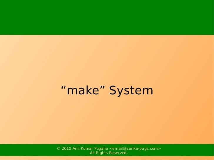 """make"" System© 2010 Anil Kumar Pugalia <email@sarika-pugs.com>               All Rights Reserved."