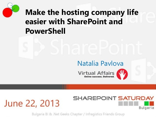Make the hosting company lifeeasier with SharePoint andPowerShellNatalia Pavlova