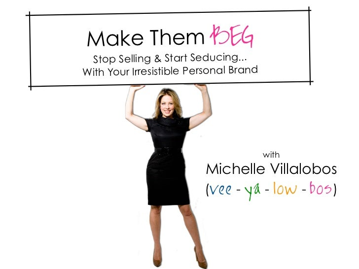 Make Them BEG Stop Selling & Start Seducing...With Your Irresistible Personal Brand                                       ...