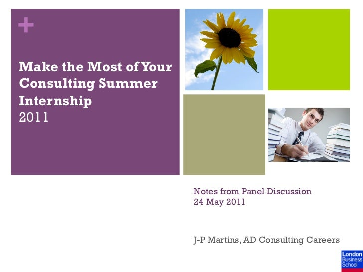 +Make the Most of YourConsulting SummerInternship2011                        Notes from Panel Discussion                  ...