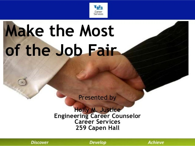 Make the Most of the Job Fair Presented by Holly M. Justice Engineering Career Counselor Career Services 259 Capen Hall