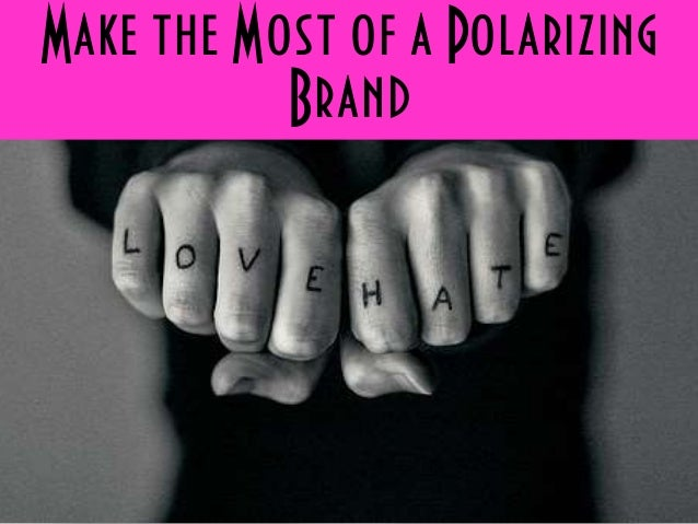 Make the Most of a Polarizing Brand
