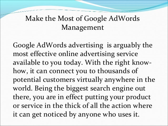 Make the Most of Google AdWords              ManagementGoogle AdWords advertising is arguably themost effective online adv...