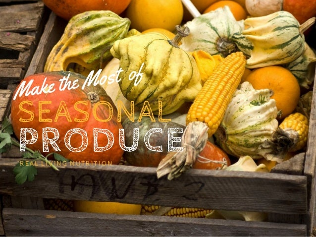 PRODUCE   SEASONAL Make the Most of REAL LIVING NUTRITION