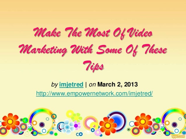 Make The Most Of VideoMarketing With Some Of TheseTipsby imjetred | on March 2, 2013http://www.empowernetwork.com/imjetred/