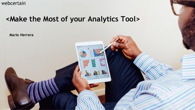 <Make the Most of your Analytics Tool> Mario Herrera
