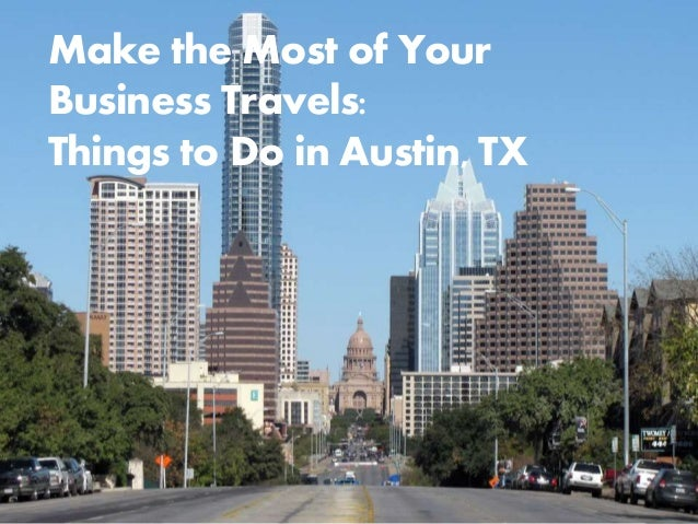 Make the Most of Your  Business Travels:  Things to Do in Austin, TX