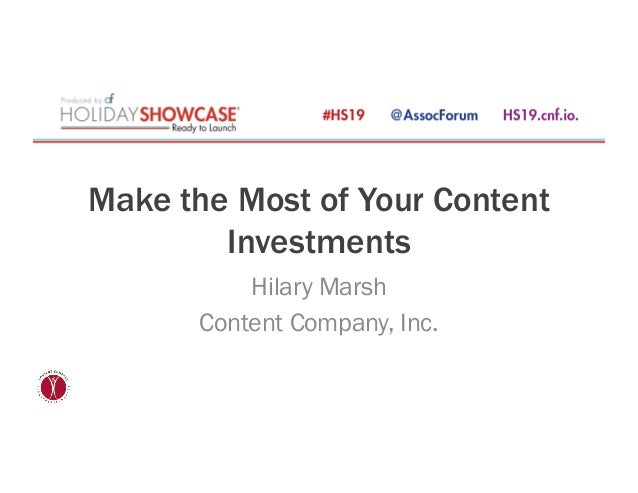 Make the Most of Your Content Investments Hilary Marsh Content Company, Inc.