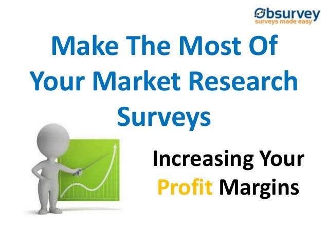 Make The Most Of Your Market Research Surveys Increasing Your Profit Margins