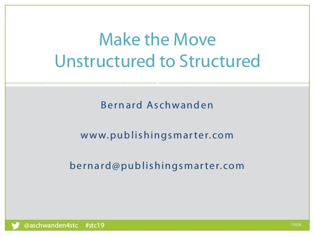 Bernard Aschwanden www.publishingsmarter.com bernard@publishingsmarter.com Make the Move Unstructured to Structured 14:04 ...