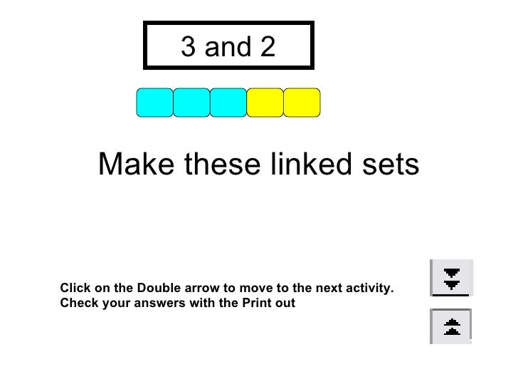 Make these linked sets 3 and 2 Click on the Double arrow to move to the next activity. Check your answers with the Print out