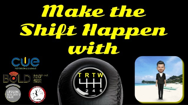 Make the Shift Happen with T R T W