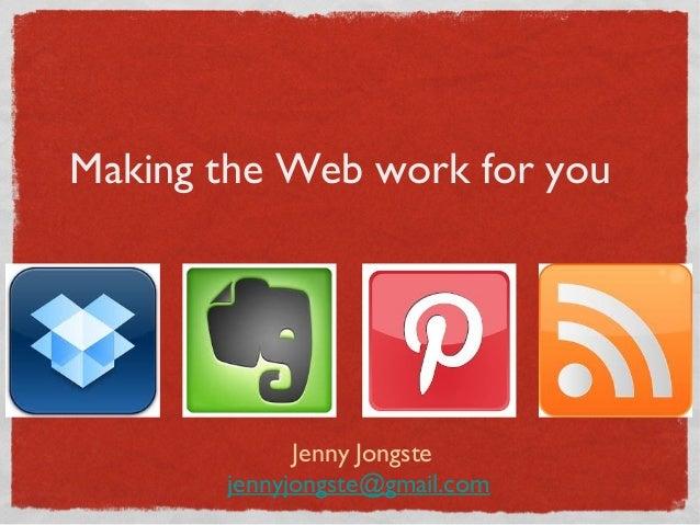Making the Web work for you             Jenny Jongste       jennyjongste@gmail.com