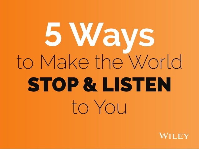 5 Ways to Make the World STOP & LISTEN to You