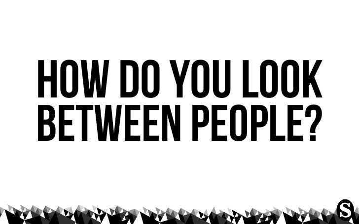 look for the things thatshow you what peopleare capable of...