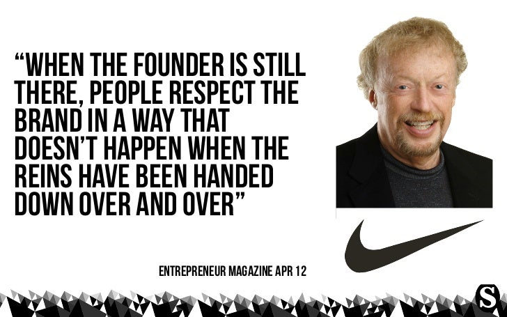 """""""when the founder is stillthere, people respect thebrand in a way thatdoesn't happen when thereins have been handeddown ov..."""