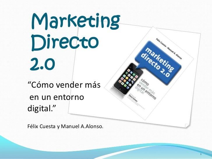 """Marketing Directo 2.0""""Cómo vender más en un entornodigital.""""Félix Cuesta y Manuel A.Alonso.                               ..."""