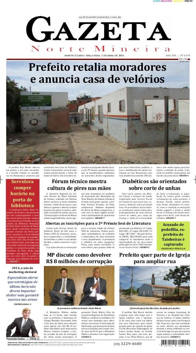 (38) 3229-4600 gazetanortemineira.com.br Montes Claros, terça-feira, 5 de Abril de 2016 Ano XVI   Nº 4.919 Assinatura e Re...