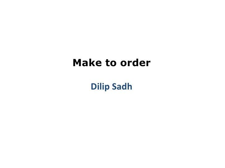 Make to order_ Dilip Sadh
