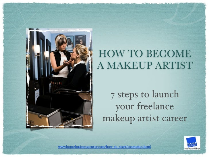 HOW TO BECOME                      A MAKEUP ARTIST                          7 steps to launch                           yo...