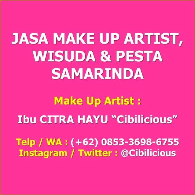 "JASA MAKE UP ARTIST, WISUDA & PESTA SAMARINDA Make Up Artist : Ibu CITRA HAYU ""Cibilicious"" Telp / WA : (+62) 0853-3698-67..."