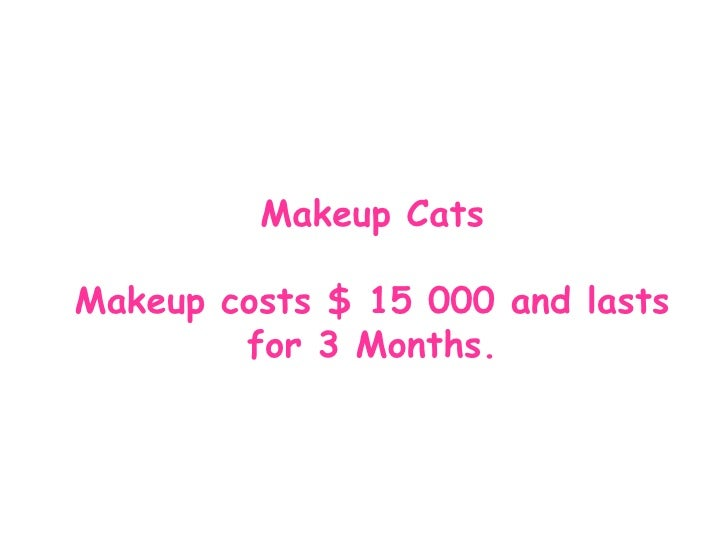 Ma keup Cats Makeup costs $ 15 000 and lasts for 3 Months.