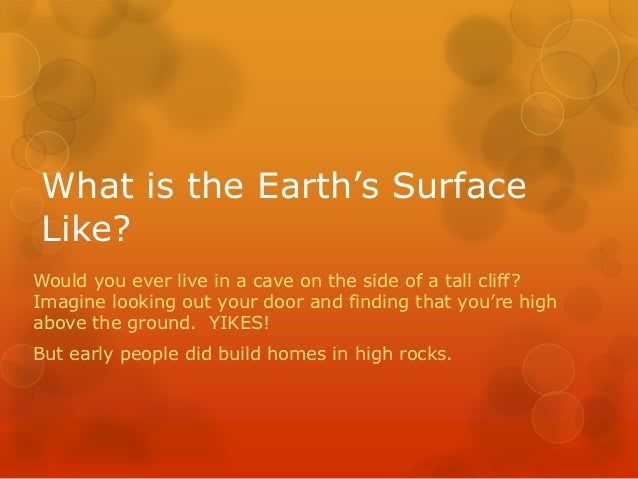 What is the Earth's SurfaceLike?Would you ever live in a cave on the side of a tall cliff?Imagine looking out your door an...