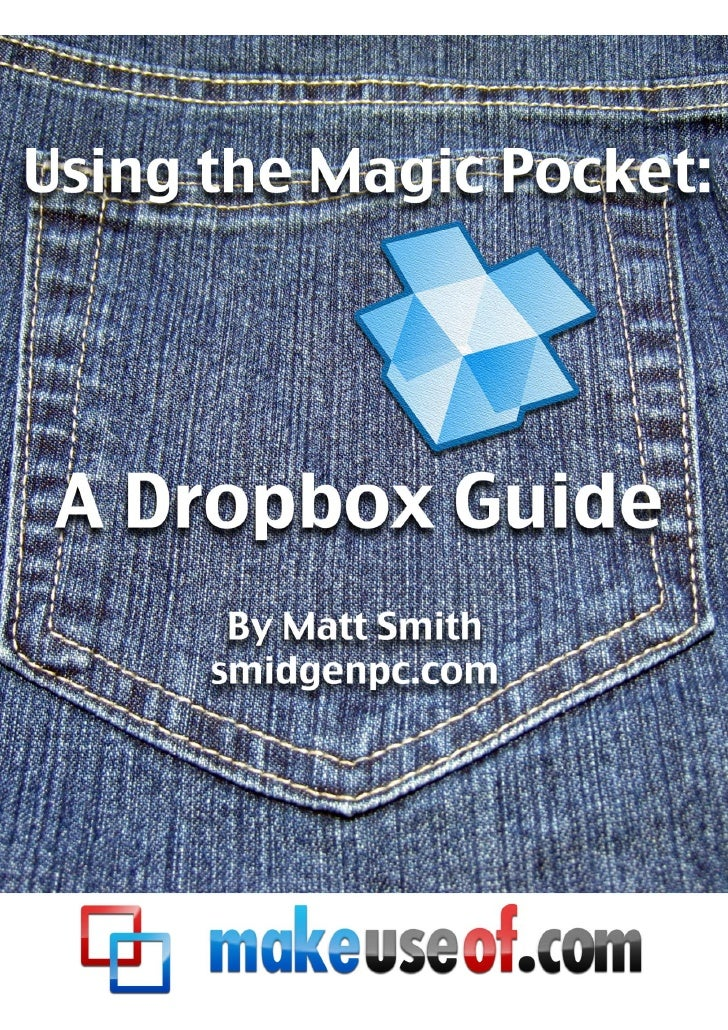 Using the Magic Pocket: A Dropbox Guide     Using the Magic    Pocket: A Dropbox          Guide                           ...