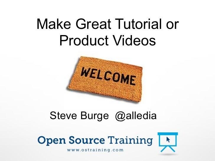 Make Great Tutorial or  Product Videos  Steve Burge @alledia