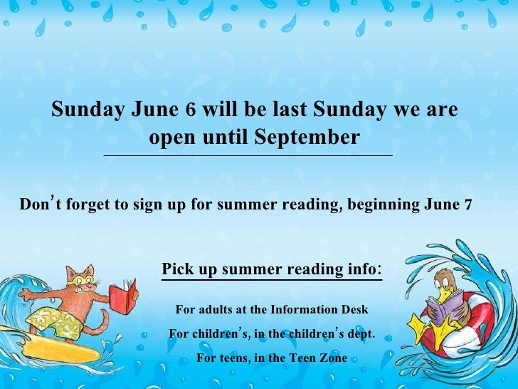 Don't forget to sign up for summer reading, beginning June 7 Pick up summer reading info: For adults at the Information De...