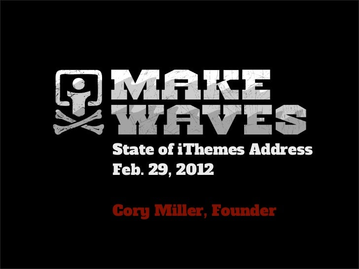 State of iThemes AddressFeb. 29, 2012Cory Miller, Founder
