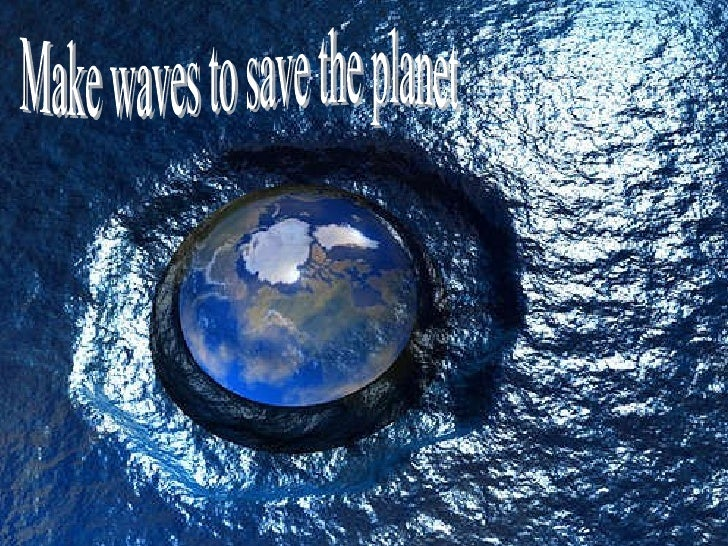 Make waves to save the planet