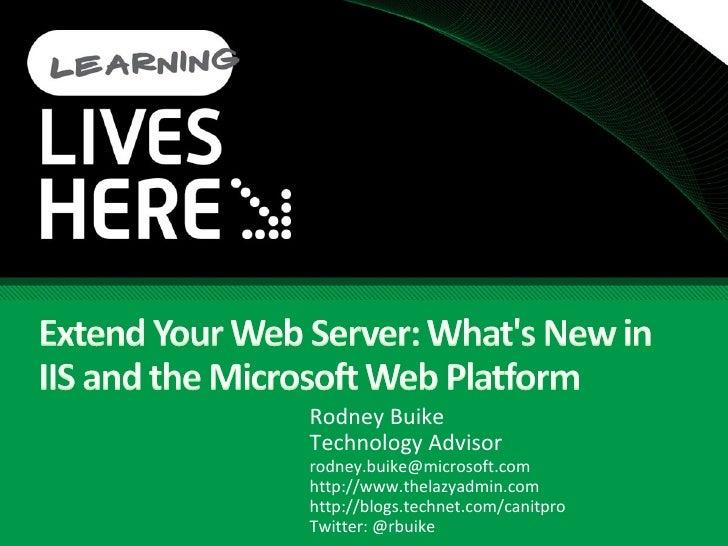 Rodney Buike Technology Advisor [email_address] http://www.thelazyadmin.com http://blogs.technet.com/canitpro Twitter: @rb...
