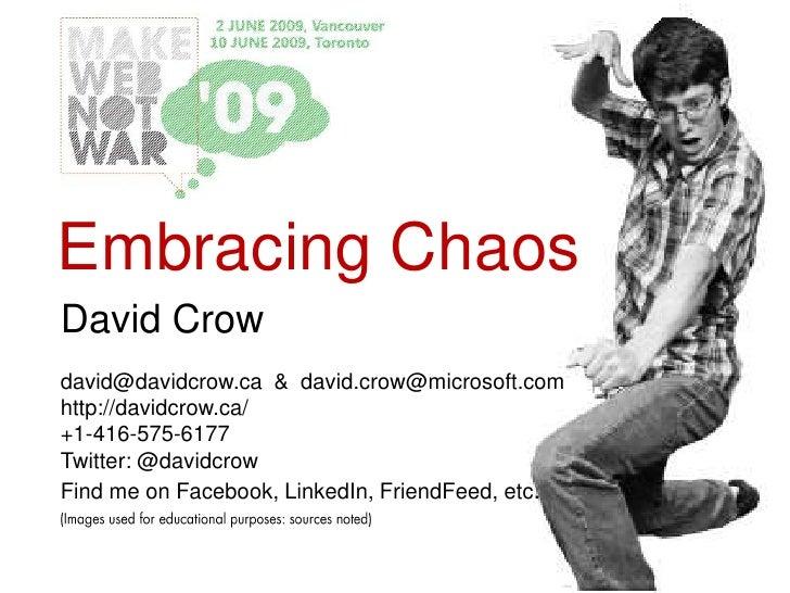 Embracing Chaos David Crow david@davidcrow.ca & david.crow@microsoft.com http://davidcrow.ca/ +1-416-575-6177 Twitter: @da...