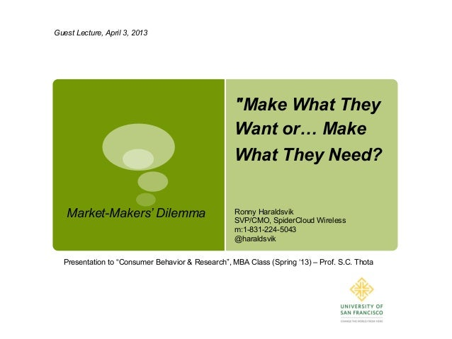 "Guest Lecture, April 3, 2013  ""Make What They Want or… Make What They Need? Market-Makers' Dilemma  Ronny Haraldsvik SVP/C..."