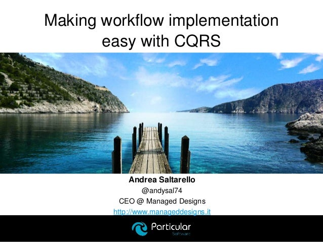 Andrea Saltarello @andysal74 CEO @ Managed Designs http://www.manageddesigns.it Making workflow implementation easy with C...