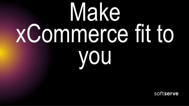 Make xCommerce fit to you