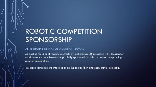 ROBOTIC COMPETITION SPONSORSHIP AN INITIATIVE BY NATIONAL LIBRARY BOARD As part of the digital readiness efforts by makers...
