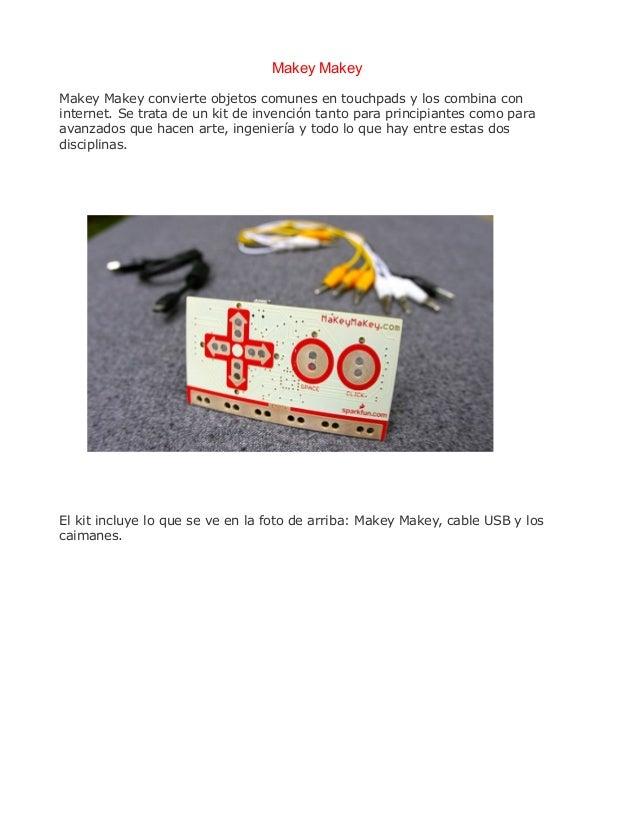 Makey Makey Makey Makey convierte objetos comunes en touchpads y los combina con internet. Se trata de un kit de invención...