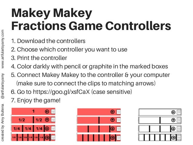 Makey Makey Fractions Game Controllers 1. Download the controllers 2. Choose which controller you want to use 3. Print the...