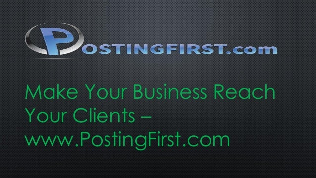 Make Your Business Reach Your Clients – www.PostingFirst.com